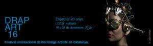 16-31/12::: Festival Drap- Art'16- Festival Internacional de Reciclatge Artístic de Catalunya