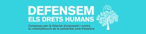 Defensem els Drets Humans- Campanya per la llibertat d'expressió i contra la criminalització de la solidaritat amb Palestina